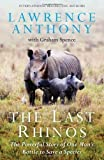 Lawrence, Spence, Graham Anthony The Last Rhinos: The Powerful Story of One Man's Battle to Save a Species by Anthony, Lawrence, Spence, Graham 1 edition (2012)