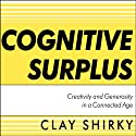 Cognitive Surplus: Creativity and Generosity in a Connected Age Audiobook by Clay Shirky Narrated by Kevin Foley