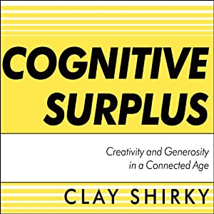 Cognitive Surplus: Creativity and Generosity in a Connected Age | [Clay Shirky]