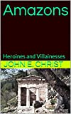 Amazons: Heroines and Villainesses