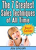 The 7 Greatest Sales Techniques and Strategies of All Time: The Best Sales Management and Sales Training Distilled from the Greatest Sales Books Ever