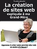 La cr�ation de sites web expliqu�e � ma Grand-M�re