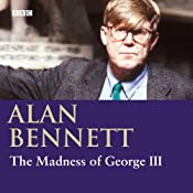 The Madness of George III (Dramatised) | [Alan Bennett]