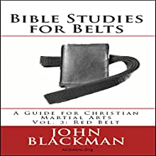 Bible Studies for Belts: A Guide for Christian Martial Arts Vol. 3: Red Belt Audiobook by John Blackman Narrated by Michael Whalen
