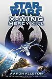 Mercy Kill: Star Wars (X-Wing) (Star Wars: X-Wing - Legends)