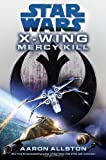 Mercy Kill: Star Wars (X-Wing) (0345530594) by Allston, Aaron