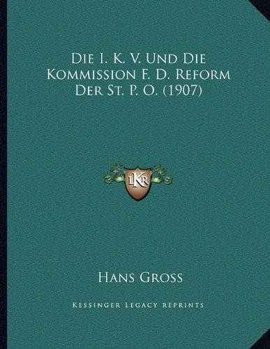 Die I. K. V. Und Die Kommission F. D. Reform Der St. P. O. (1907)