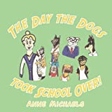 The Day the Dogs took School Over! (1434356922) by Michaels, Anne