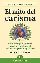 El mito del carisma (Gestion del Conocimiento) (Spanish Edition)