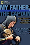 My Father, the Captain: My Life With Jacques Cousteau (1426206836) by Cousteau, Jean-Michel