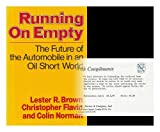 Running on Empty: Future of the Motor Car in an Oil-short World (0393013340) by Brown, Lester R.