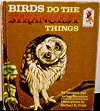 Birds Do the Strangest Things
