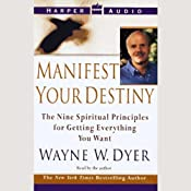 Manifest Your Destiny: The Nine Spiritual Principles for Getting Everything You Want | [Dr. Wayne W. Dyer]