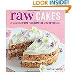Raw Cakes: 30 Delicious, No-Bake, Veg...