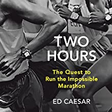 Two Hours: The Quest to Run the Impossible Marathon (       UNABRIDGED) by Ed Caesar Narrated by Bryan Dick