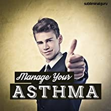 Manage Your Asthma: Breathe Easily & Clearly with Subliminal Messages  by Subliminal Guru Narrated by Subliminal Guru