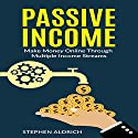 Passive Income: Make Money Online Through Multiple Income Streams Audiobook by Stephen Aldrich Narrated by Mike Norgaard