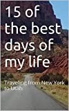 15 of the best days of my life: Traveling from New York to Utah
