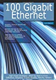 100 Gigabit Ethernet: High-Impact Strategies - What You Need to Know; Definitions, Adoptions, Impact, Benefits, Maturity, Vendors