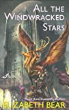 All the Windwracked Stars (Sci Fi Essential Books) (0765318822) by Bear, Elizabeth