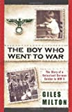 The Boy Who Went to War: The Story of a Reluctant German Soldier in WWII (0312590792) by Milton, Giles
