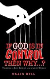 img - for If God Is In Control, Then Why...? book / textbook / text book