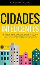 CIDADES INTELIGENTES: SMART CITY FOR SMART PLANET (CIDADE INTELIGENTE PARA O PLANETA INTELIGENTE: SÉRIE SMART CITY LIVRO 1) (PORTUGUESE EDITION)
