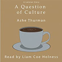 A Question of Culture: Extended Edition: Latolan, Book 2 Audiobook by Ashe Thurman Narrated by Liam Coe Holness