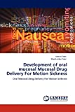 Development of oral mucosal Mucosal Drug Delivery For Motion Sickness: Oral Mucosal Drug Delivery For Motion Sickness