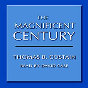 The Magnificent Century | [Thomas Costain]