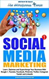 Social Media Marketing: Learn, optimise and supercharge your business with Google+, Youtube, Facebook, Pinterest, Twitter, Instagram, Tumblr and LinkedIn (English Edition)