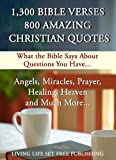 1,300 Bible Verses, 800 Amazing Christian Quotes, 50 Interactive Categories (What the Bible Says About Questions You Have...)