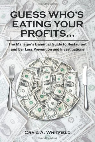 Guess Who's Eating Your Profits: The Manager's Essential Guide to Restaurant Loss Prevention and Investigations