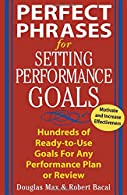 Perfect Phrases for Setting Performance Goals  by Max
