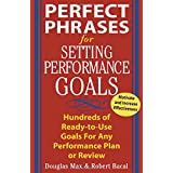 Perfect Phrases for Setting Performance Goals : Hundreds of Ready-to-Use Goals for Any Performance Plan or Review ~ Robert Bacal