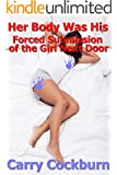 Her Body Was His: Forced Submission of the Girl Next Door