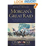 Morgan's Great Raid: The Remarkable Expedition from Kentucky to Ohio (Civil War Sesquicentennial)