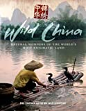 Wild China: Natural Wonders of the World's Most Enigmatic Land (0300141653) by Chapman, Phil