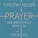 Prayer: Experiencing Awe and Intimacy with God | Timothy Keller