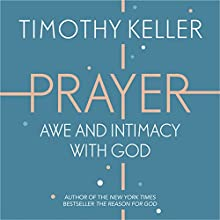 Prayer: Experiencing Awe and Intimacy with God Audiobook by Timothy Keller Narrated by Sean Pratt