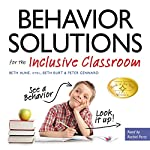 Behavior Solutions for the Inclusive Classroom: A Handy Reference Guide That Explains Behaviors Associated with Autism, Asperger's, ADHD, Sensory Processing Disorder, and Other Special Needs | Beth Aune,Beth Burt,Peter Gennaro