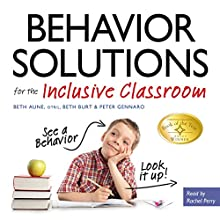 Behavior Solutions for the Inclusive Classroom: A Handy Reference Guide That Explains Behaviors Associated with Autism, Asperger's, ADHD, Sensory Processing Disorder, and Other Special Needs Audiobook by Beth Aune, Beth Burt, Peter Gennaro Narrated by Rachel Perry