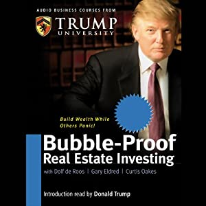 Bubble-Proof Real Estate Investing: Wealth-Building Strategies for Uncertain Times | [Dolf de Roos, Gary Eldred, Curtis Oakes, Trump University]