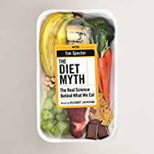 The Diet Myth: The Real Science Behind What We Eat (       UNABRIDGED) by Tim Spector Narrated by Gildart Jackson