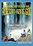 img - for Exploring Ten Titles Of Our Awesom-Azing God: A BIBLE STUDY GUIDE for Individuals or Groups by Marilyn Joy Tyner (2015-04-28) book / textbook / text book