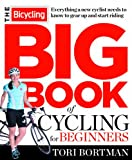 Search : The Bicycling Big Book of Cycling for Beginners: Everything a new cyclist needs to know to gear up and start riding