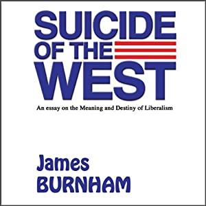 Suicide of the West: An Essay on the Meaning and Destiny of Liberalism | [James Burnham]