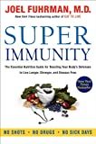 Super Immunity: The Essential Nutrition Guide for Boosting Your Body&#039;s Defenses to Live Longer, Stronger, and Disease Free
