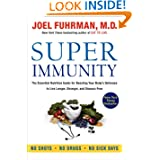 Super Immunity: The Essential Nutrition Guide for Boosting Your Body's Defenses to Live Longer, Stronger, and...