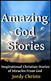 img - for Amazing God Stories: Inspirational Christian Stories of Miracles From God (God Stories, Christian Miracles of Jesus Book 1) book / textbook / text book